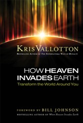 How Heaven Invades Earth: Transform the World Around You - eBook