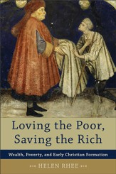 Loving the Poor, Saving the Rich: Wealth, Poverty, and Early Christian Formation - eBook