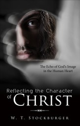 Reflecting the Character of Christ: The Echo of God's Image in the Human Heart - eBook