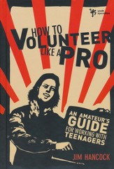 How to Volunteer Like a Pro: An Amateur's Guide for Working with Teenagers - eBook