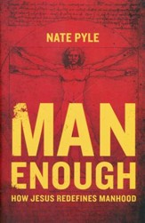 Man Enough: How Jesus Redefines Manhood