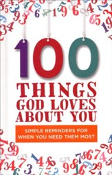 100 Things God Loves About You: Simple Reminders for  When You Need them the Most