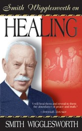 Smith Wigglesworth on Healing - eBook