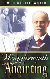 Wigglesworth on the Anointing - eBook