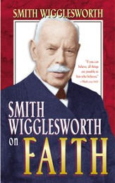 Smith Wigglesworth on Faith - eBook