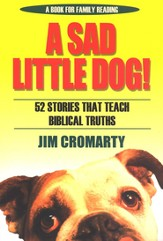 A Sad Little Dog!: 52 Stories That Teach Biblical Truths