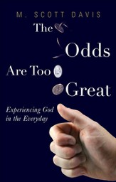 The Odds Are Too Great: Experiencing God in the Everyday - eBook