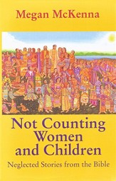 Not Counting Women & Children: Some Forgotten Stories  from the Bible