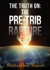 The Truth On: The Pre-Trib Rapture - eBook