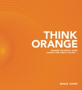 The Think Orange: Imagine the Impact When Church and Family Collide... - eBook