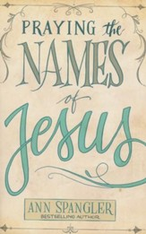 Praying the Names of Jesus: A Daily Guide