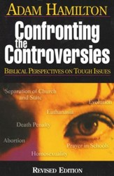 Confronting the Controversies: Biblical Perspectives on Tough Issues, Revised