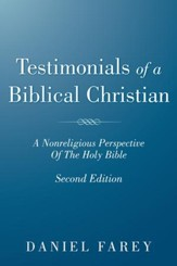 Testimonials Of A Biblical Christian: A Nonreligious Perspective Of The Holy Bible - eBook