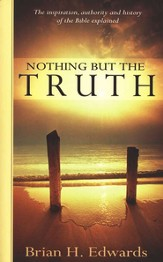 Nothing but the Truth: The Inspiration, Authority, and  History of the Bible Explained