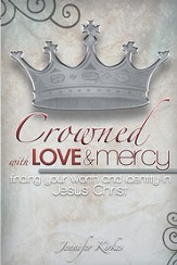 Crowned with Love and Mercy: Finding Your Worth and Identity in Jesus Christ - eBook