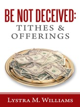 Be Not Deceived: Tithes & Offerings - eBook