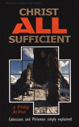Christ All Sufficient: Colossians and Philemon  Welwyn Commentary Series
