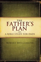 The Father's Plan: A Bible Study for Dads - eBook