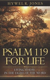 Psalm 119 for Life: Living Today in the Light of the