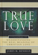 True Love - 1 Corinthians 13: Understanding the Real Meaning of Christian Love