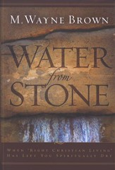 Water From Stone: When Right Christian Living Has Left You Spiritually Dry