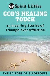 God's Healing Touch: 15 Inspiring Stories of Triumph over Affliction - eBook