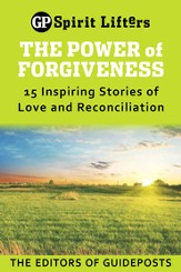 The Power of Forgiveness: 15 Inspiring Stories of Love and Reconciliation - eBook