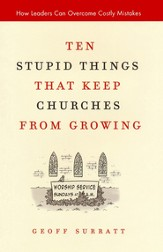 Ten Stupid Things That Keep Churches from Growing: How Leaders Can Overcome Costly Mistakes - eBook