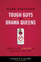 Tough Guys and Drama Queens Parent's Guide: How Not to Get Blindsided by Your Child's Teen Years - eBook