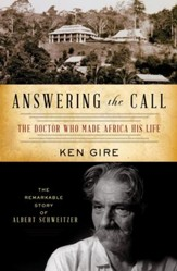 Answering the Call: The Doctor Who Made Africa His Life: The Remarkable Story of Albert Schweitzer - eBook