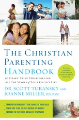 The Christian Parenting Handbook: 50 Heart-Based Strategies for All the Stages of Your Child's Life - eBook