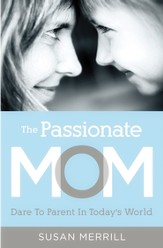 The Passionate Mom: Dare to Parent in Today's World - eBook