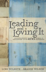 Leading and Loving It: Encouragement for Pastors' Wives and Women in Leadership - eBook