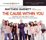 The Cause Inside of You: Finding the One Great Thing You Were Created to Do in This World, Audio CD