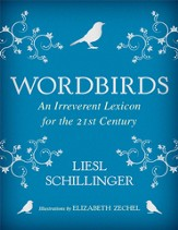 Wordbirds: An Irreverent Lexicon for the 21st Century - eBook