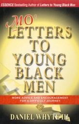 Mo' Letters To Young Black Men: More Advice and Encouragement For a Difficult Journey