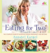 Eating for Two: The Complete Guide to Nutrition During Pregnancy and Beyond - eBook
