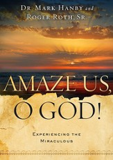 Amaze Us, O God: Discovering Divine Portals to the Supernatural - eBook