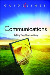 Guidelines for Leading Your Congregation 2013-2016 - Communications: Telling Your Church's Story - eBook