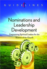 Guidelines for Leading Your Congregation 2013-2016 - Nominations & Leadership Development: Empowering Spiritual Leaders for the Mission of the Church - eBook