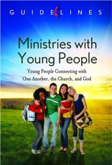 Guidelines for Leading Your Congregation 2013-2016 - Ministries with Young People: Young People Connecting with One Another, the Church, and God - eBook