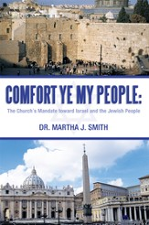 Comfort Ye My People: The Church's Mandate toward Israel and the Jewish People - eBook