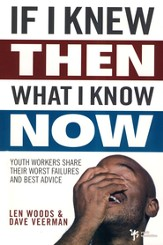 If I Knew Then What I Know Now: Youth Workers Share Their Worst Failures and Best Advice - eBook
