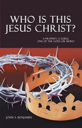 Who Is This Jesus Christ?: A prophet, a guru, one of the gods or more! - eBook