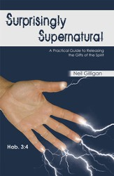 Surprisingly Supernatural: A Practical Guide to Releasing the Gifts of the Spirit - eBook