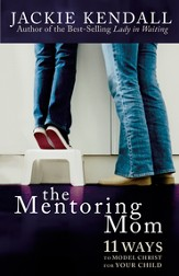 The Mentoring Mom: 11 Ways to Model Christ for Your Child - eBook