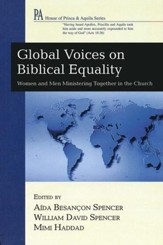 Global Voices on Biblical Equality: Women and Men MinisteringTogether in the Church