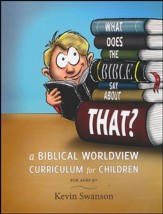 What Does The Bible Say About That?: A Biblical Worldview Curriculum for Children - ages 9+