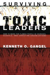 Surviving Toxic Leaders: How to Work for Flawed People in Churches, Schools, and Christian Organizations