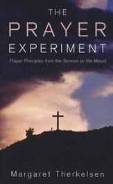 The Prayer Experiment: Prayer Principles from The Sermon on the Mount